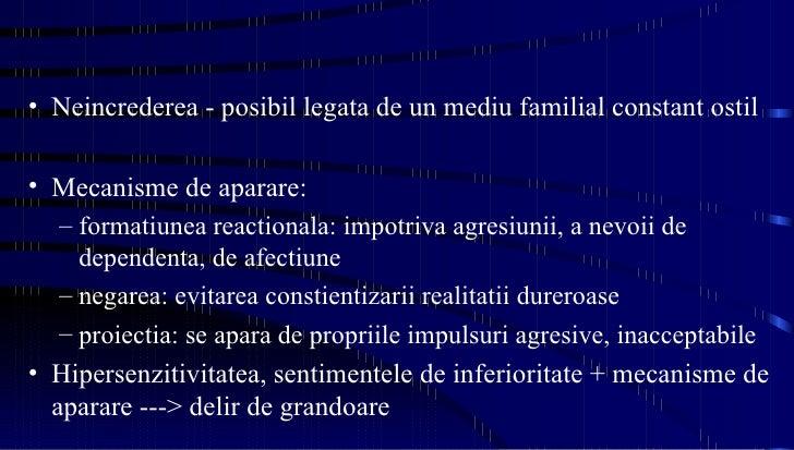 <ul><li>Neincrederea - posibil legata de un mediu familial constant ostil  </li></ul><ul><li>Mecanisme de aparare: </li></...