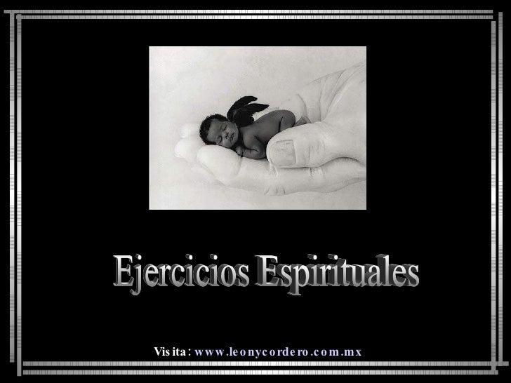 Ejercicios Espirituales Visita:  www.leonycordero.com.mx