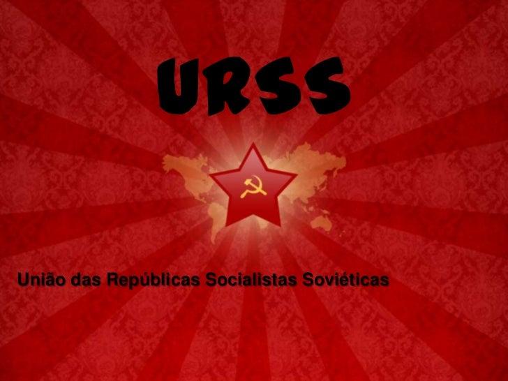 URSS<br />União das Repúblicas Socialistas Soviéticas<br />