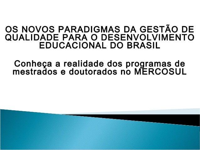 OS NOVOS PARADIGMAS DA GESTÃO DEQUALIDADE PARA O DESENVOLVIMENTO      EDUCACIONAL DO BRASIL Conheça a realidade dos progra...