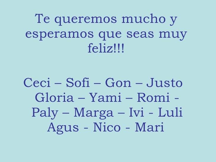 Te queremos mucho y esperamos que seas muy feliz!!! <ul><li>Ceci – Sofi – Gon – Justo Gloria – Yami – Romi - Paly – Marga ...