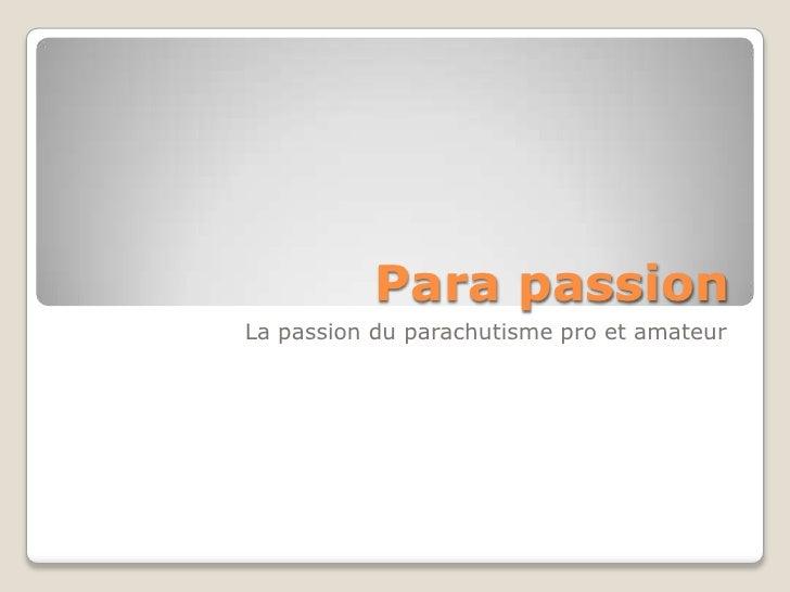 Para passion<br />La passion du parachutisme pro et amateur<br />