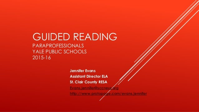 GUIDED READING PARAPROFESSIONALS YALE PUBLIC SCHOOLS 2015-16 Jennifer Evans Assistant Director ELA St. Clair County RESA E...