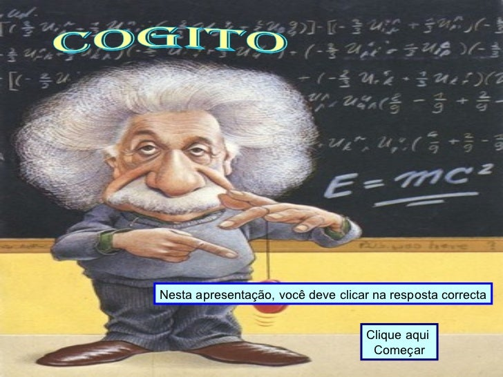 Nesta apresentação, você deve clicar na resposta correcta Clique aqui  Começar Cogito