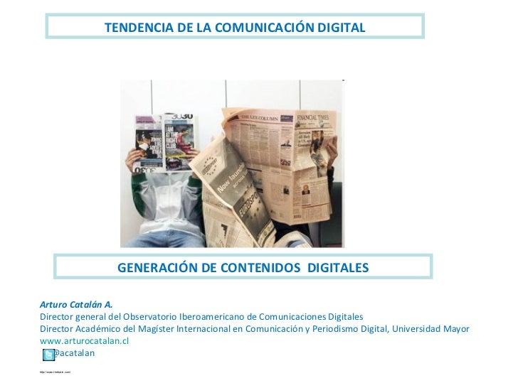 TENDENCIA DE LA COMUNICACIÓN DIGITAL Arturo Catalán A. Director general del Observatorio Iberoamericano de Comunicaciones ...
