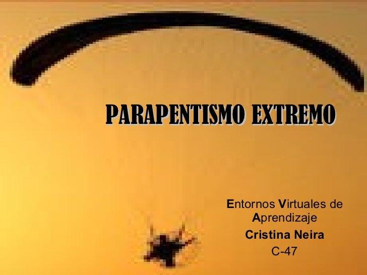 PARAPENTISMO EXTREMO E ntornos  V irtuales de  A prendizaje Cristina Neira C-47