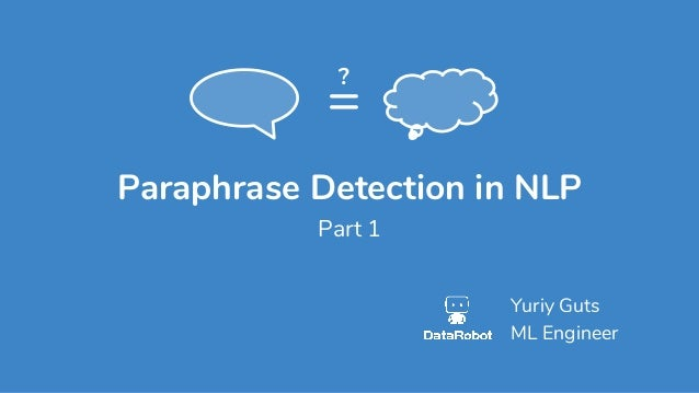 Paraphrase Detection in NLP Yuriy Guts ML Engineer = ? Part 1
