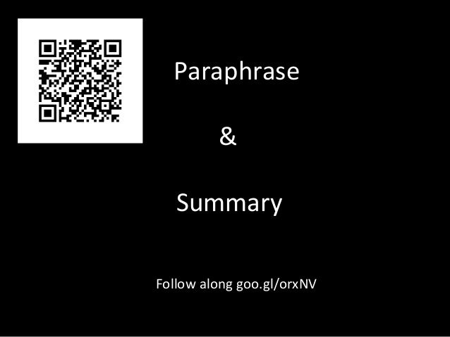 Paraphrase                                 &                         Summary Follow along goo.gl/orx...