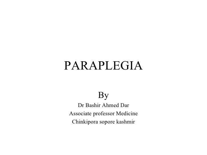 PARAPLEGIA By Dr Bashir Ahmed Dar Associate professor Medicine Chinkipora sopore kashmir