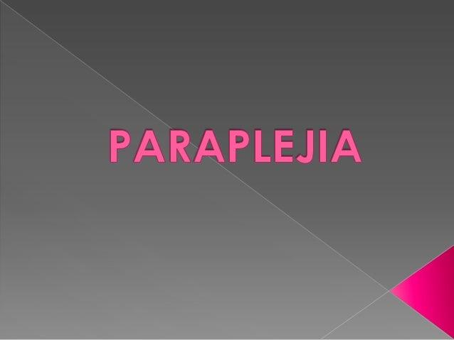   La paraplejia o paraplejía es una enfermedad por la cual la parte inferior del cuerpo queda paralizada y carece de func...