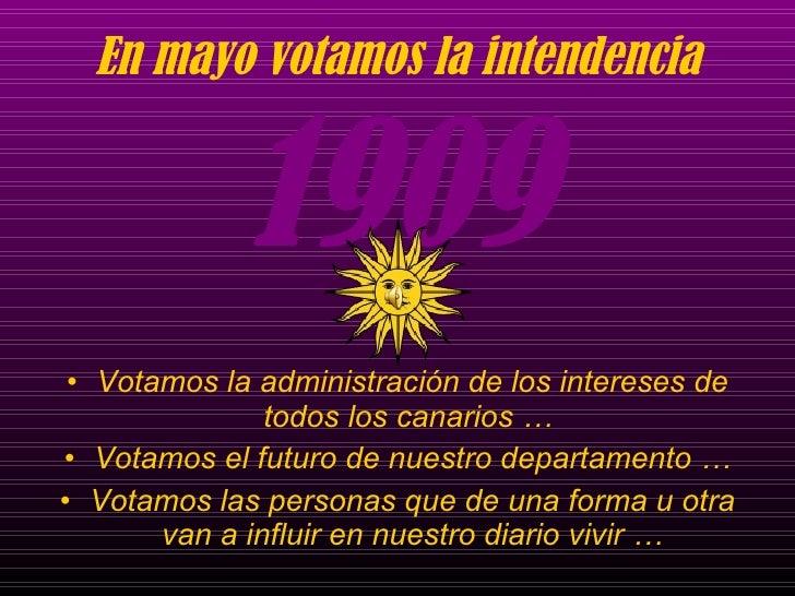 En mayo votamos la intendencia 1909 <ul><li>Votamos la administración de los intereses de todos los canarios …  </li></ul>...