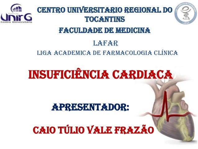 INSUFICIÊNCIA CARDIACA Liga Academica de Farmacologia Clínica Apresentador: LAFAR Centro Universitario regional do tocanti...
