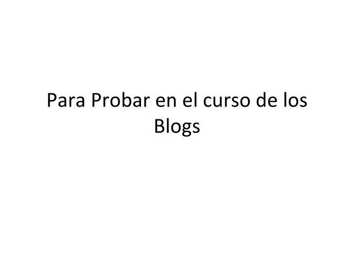 Para Probar en el curso de los Blogs
