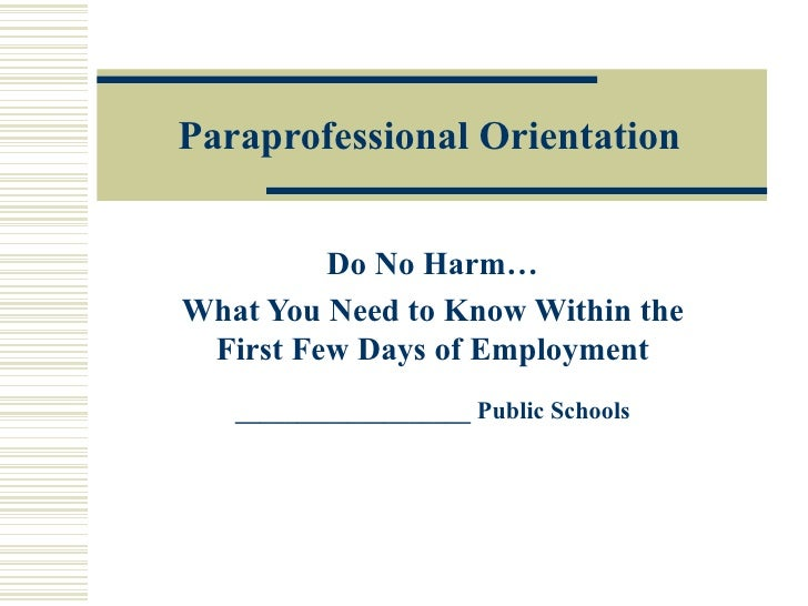 Paraprofessional Orientation Do No Harm… What You Need to Know Within the First Few Days of Employment ___________________...