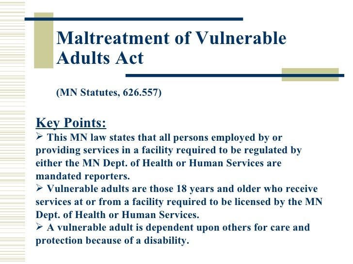the case of the vunerable adult Protecting vulnerable adults is a priority of the hennepin county attorney's office if you suspect abuse, neglect or financial exploitation of a vulnerable adult, call minnesota adult abuse reporting center (maarc) at their toll-free number: 844-880-1574 or visit their web site the name of the person who makes the report is considered confidential.