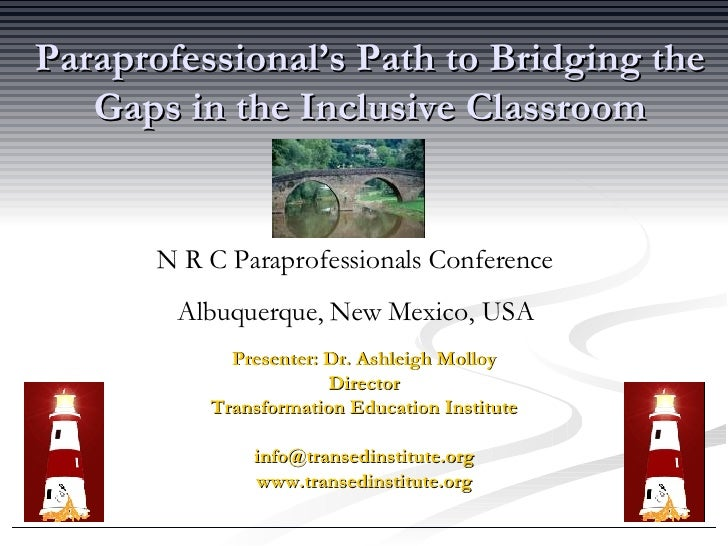 Paraprofessional's Path to Bridging the Gaps in the Inclusive Classroom Presenter: Dr. Ashleigh Molloy Director Transforma...