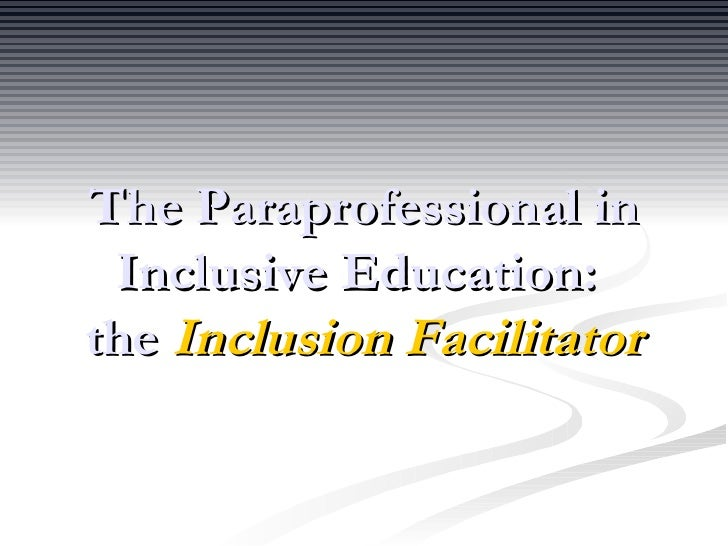 paraeducator role in the inclusive classroom A paraprofessional educator, alternatively known as a para, para-pro, paraeducator, instructional assistant, educational assistant, teacher's aide or classroom assistant, is a teaching-related position within a school generally responsible for specialized or concentrated assistance for students in elementary and secondary schools.