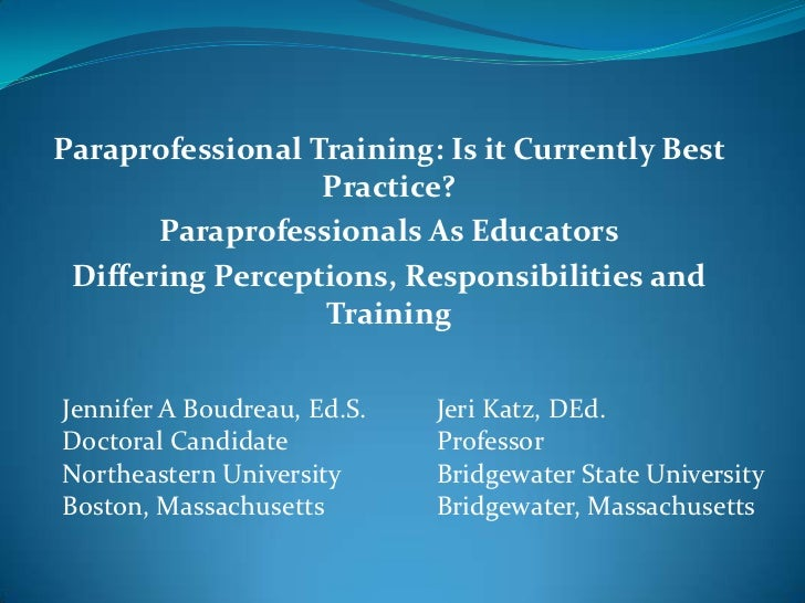 Paraprofessional Training: Is it Currently Best Practice?<br />Paraprofessionals As Educators<br />Differing Perceptions, ...