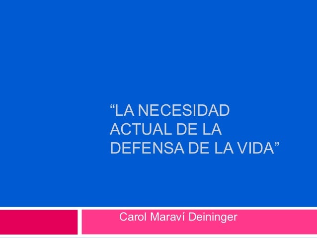 """""""LA NECESIDAD ACTUAL DE LA DEFENSA DE LA VIDA"""" Carol Maraví Deininger"""