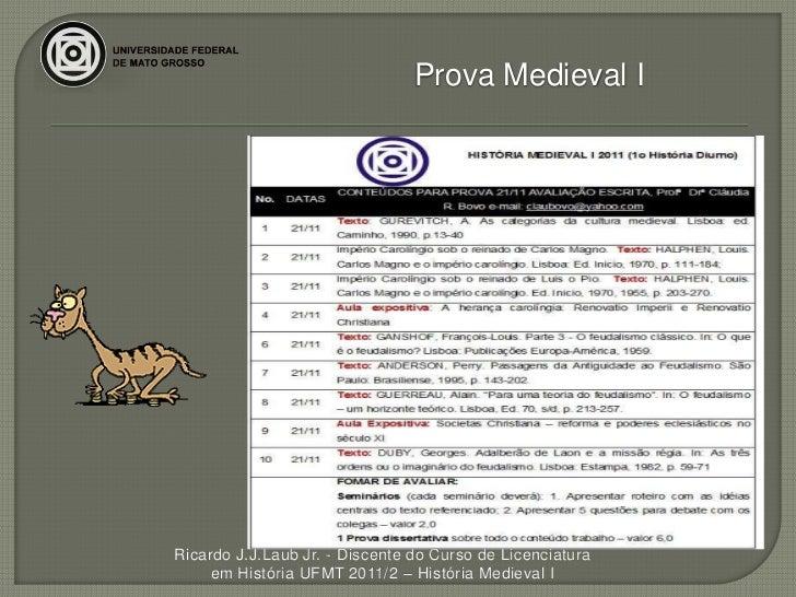 Prova Medieval IRicardo J.J.Laub Jr. - Discente do Curso de Licenciatura     em História UFMT 2011/2 – História Medieval I
