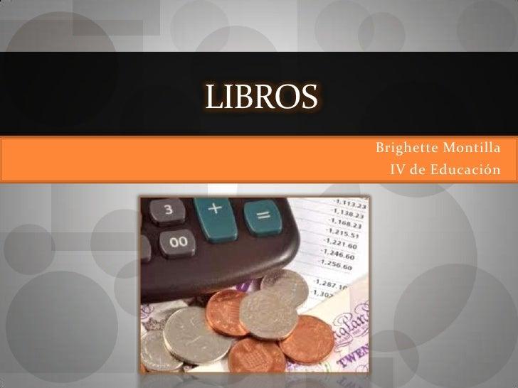 LIBROS         Brighette Montilla           IV de Educación