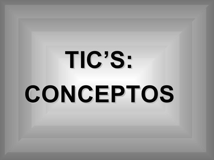TIC'S:  CONCEPTOS