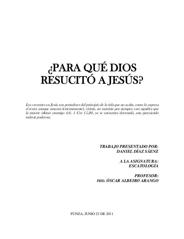 ¿PARA QUÉ DIOS          RESUCITÓ A JESÚS?Los creyentes en Jesús son portadores del principio de la vida que no acaba, como...