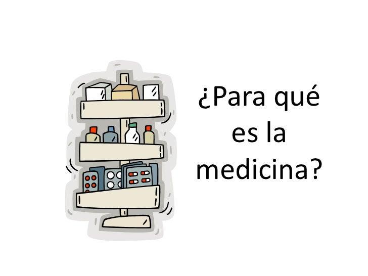 ¿Para quées la medicina?<br />