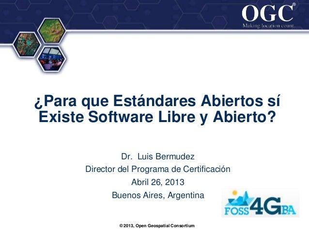 ®®¿Para que Estándares Abiertos síExiste Software Libre y Abierto?Dr. Luis BermudezDirector del Programa de CertificaciónA...