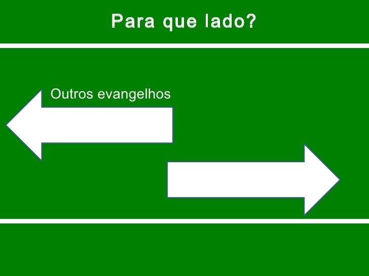 Para que lado? Outros evangelhos