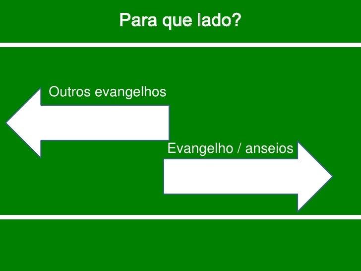 Para que lado?   Outros evangelhos                        Evangelho / anseios