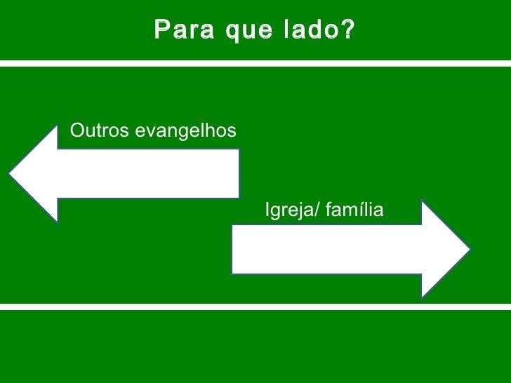 Para que lado? Outros evangelhos Igreja/ família