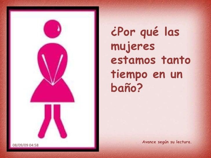¿Por qué las mujeres estamos tanto tiempo en un baño? 08/09/09   04:58 Avance según su lectura.