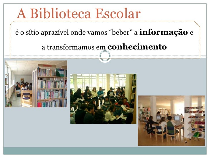 """A Biblioteca Escolar<br />é o sítio aprazível onde vamos """"beber"""" a informaçãoe a transformamos em conhecimento<br />"""