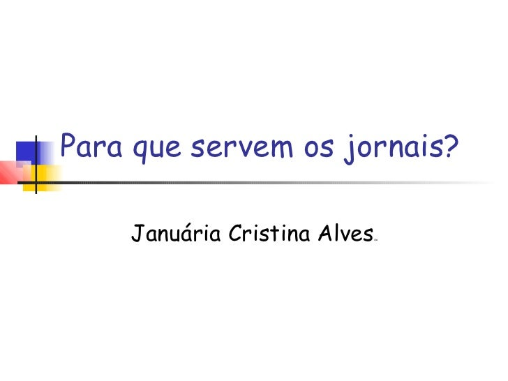 Para que servem os jornais?    Januária Cristina Alves   ibi