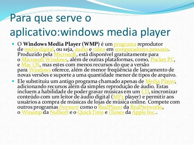 Para que serve o aplicativo:windows media player  O Windows Media Player (WMP) é um programa reprodutor de mídia digital,...