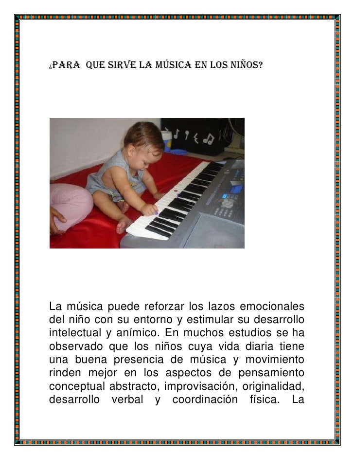 ¿Para   que sirve la música en los niños?La música puede reforzar los lazos emocionalesdel niño con su entorno y estimular...