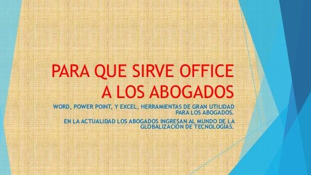 PARA QUE SIRVE OFFICE A LOS ABOGADOS WORD, POWER POINT, Y EXCEL, HERRAMIENTAS DE GRAN UTILIDAD PARA LOS ABOGADOS. EN LA AC...