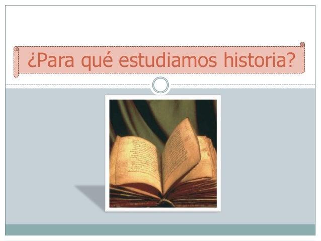 ¿Para qué estudiamos historia?
