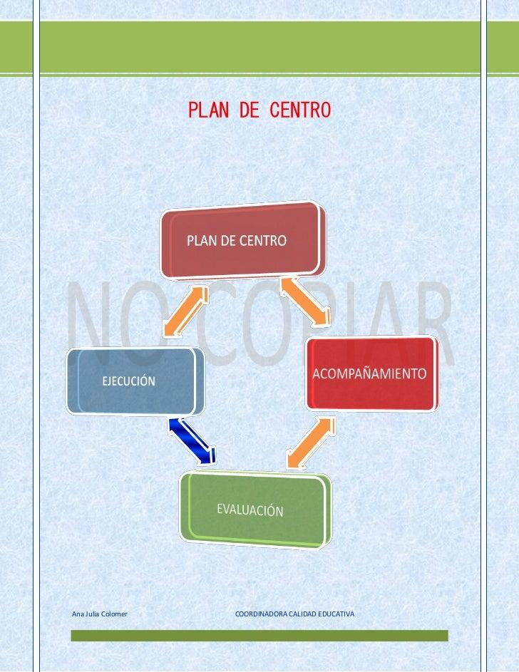 [Escribir texto                    PLAN DE CENTROAna Julia Colomer       COORDINADORA CALIDAD EDUCATIVA