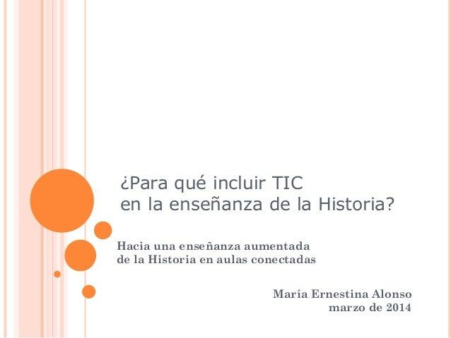 ¿Para qué incluir TIC en la enseñanza de la Historia? Hacia una enseñanza aumentada de la Historia en aulas conectadas Mar...