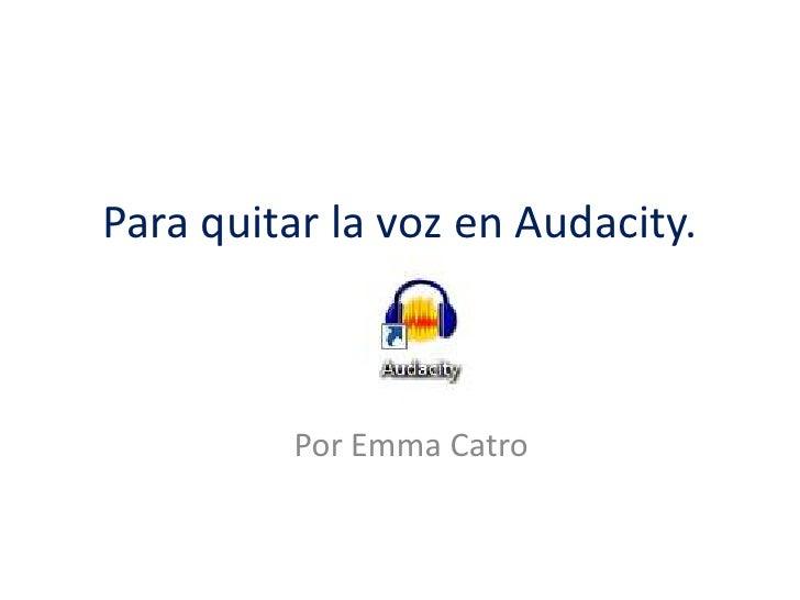 Para quitar la voz en Audacity.<br />Por Emma Catro<br />