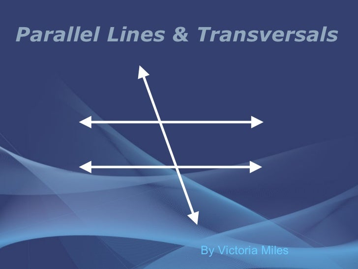 Parallel Lines & Transversals By Victoria Miles