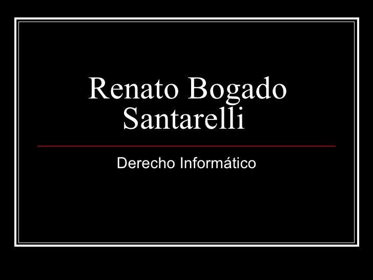 Renato Bogado Santarelli   Derecho Informático