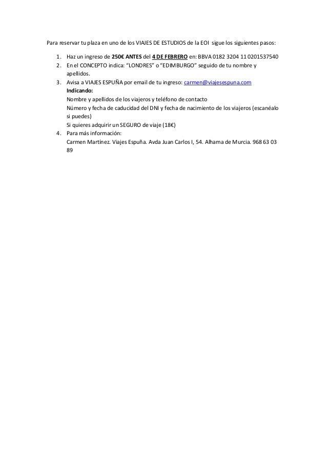 Para reservar tu plaza en uno de los VIAJES DE ESTUDIOS de la EOI sigue los siguientes pasos:    1. Haz un ingreso de 250€...