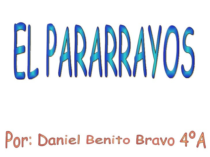 EL PARARRAYOS Por: Daniel Benito Bravo 4ºA