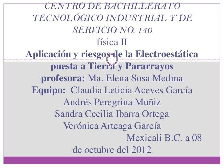 CENTRO DE BACHILLERATO TECNOLÓGICO INDUSTRIAL Y DE           SERVICIO NO. 140                 física IIAplicación y riesgo...
