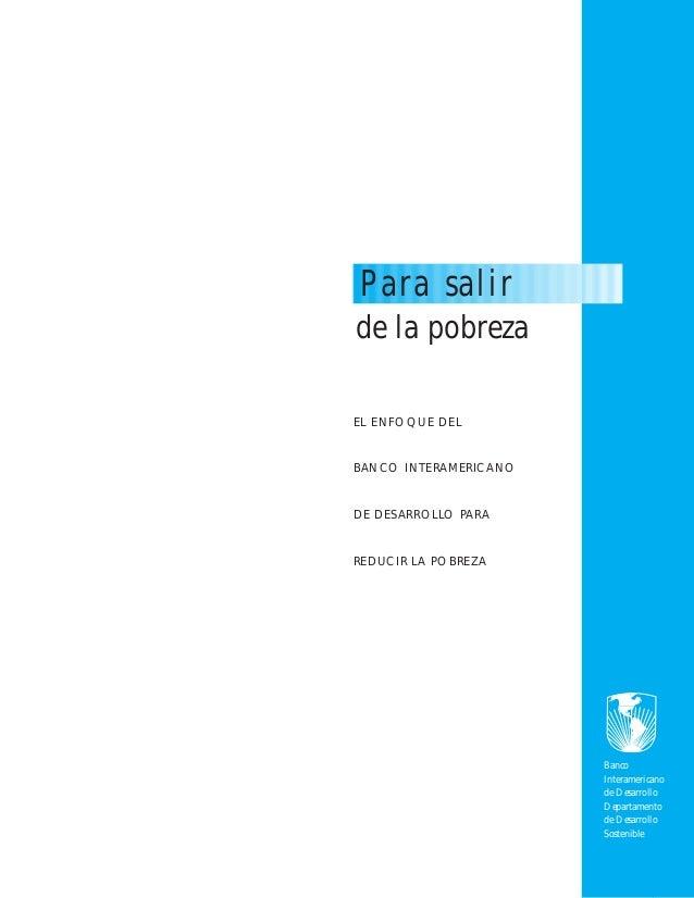Para salir  de la pobreza  EL ENFOQUE DEL  BANCO INTERAMERICANO  DE DESARROLLO PARA  REDUCIR LA POBREZA  Banco  Interameri...