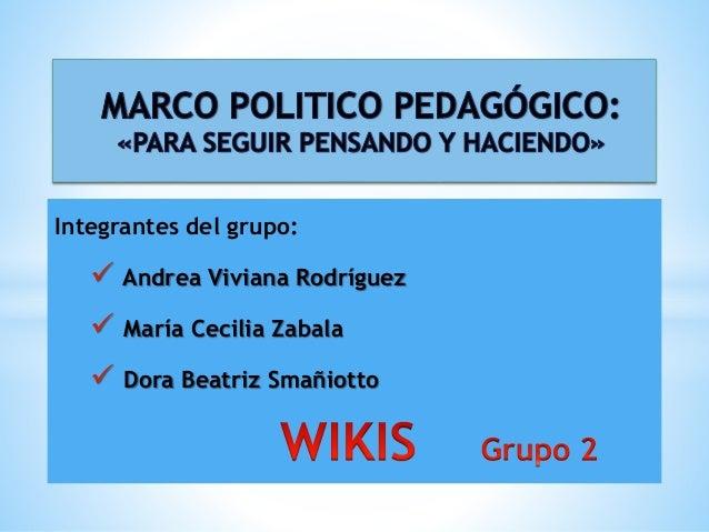 Integrantes del grupo:  Andrea Viviana Rodríguez  María Cecilia Zabala  Dora Beatriz Smañiotto