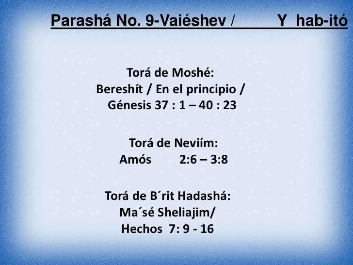 Parashá No. 9-Vaiéshev /            Y hab-itó          Torá de Moshé:     Bereshít / En el principio /       Génesis 37 : ...